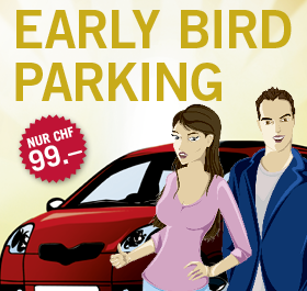 Early BIrd Parking nur CHF 99.--